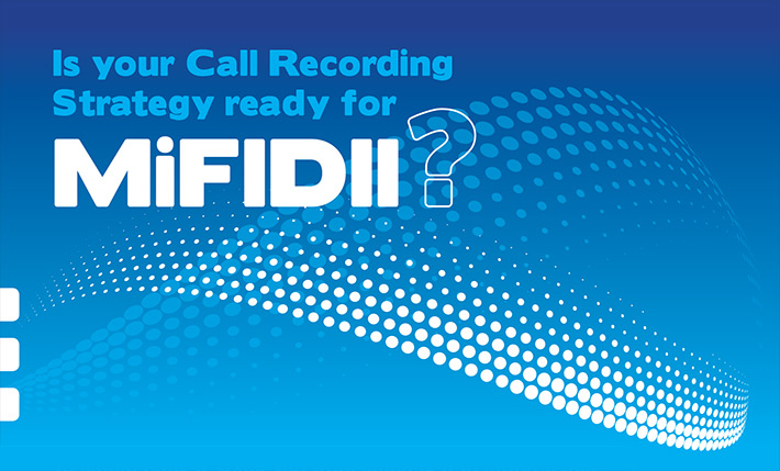 Is your Call Recording Strategy ready for MiFIDII ?